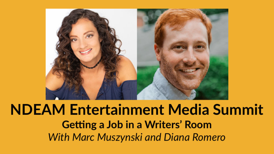 Headshots of Diana Romero and Marc Musynzski. Text: NDEAM Entertainment Media Summit: Getting a Job in a Writers' Room With Marc Muszynski and Diana Romero